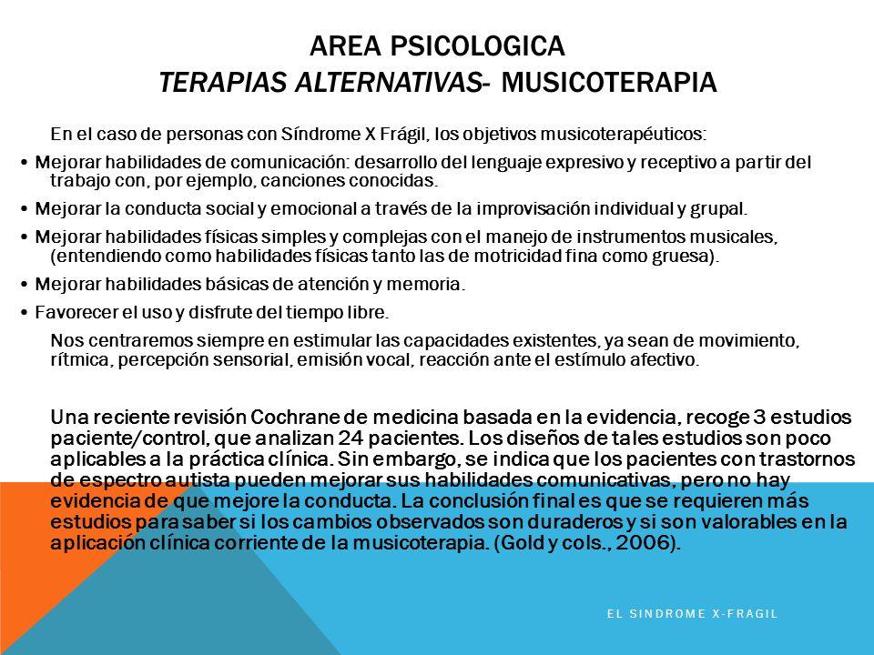 AREA PSICOLOGICA TERAPIAS ALTERNATIVAS- MUSICOTERAPIA EL SINDROME X-FRAGIL En el caso de personas con Síndrome X Frágil, los objetivos musicoterapéuti