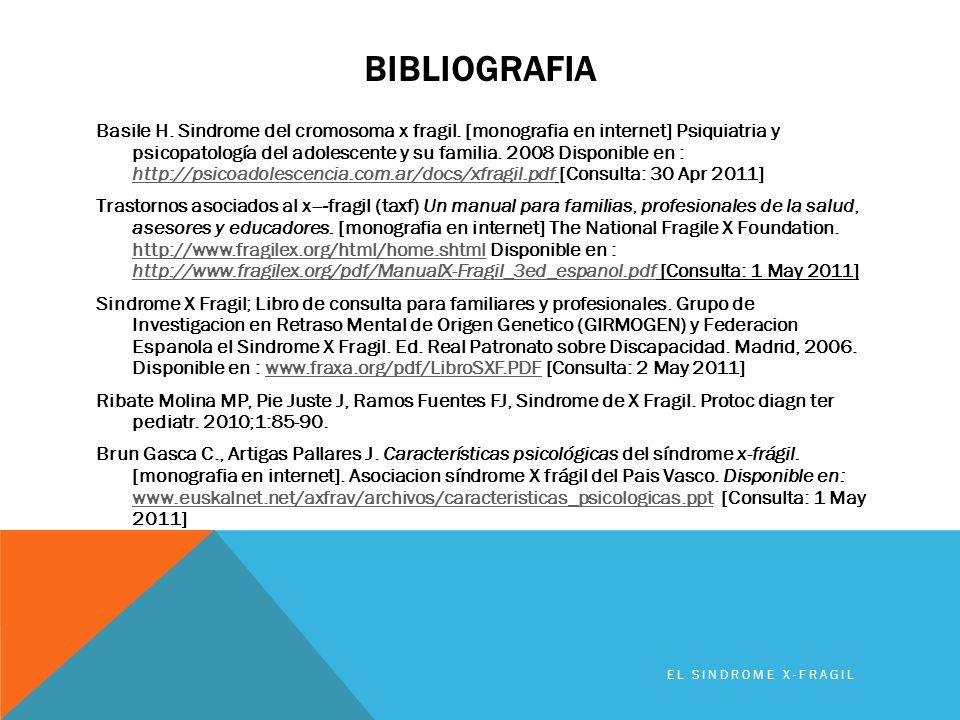 BIBLIOGRAFIA Basile H. Sindrome del cromosoma x fragil. [monografia en internet] Psiquiatria y psicopatología del adolescente y su familia. 2008 Dispo