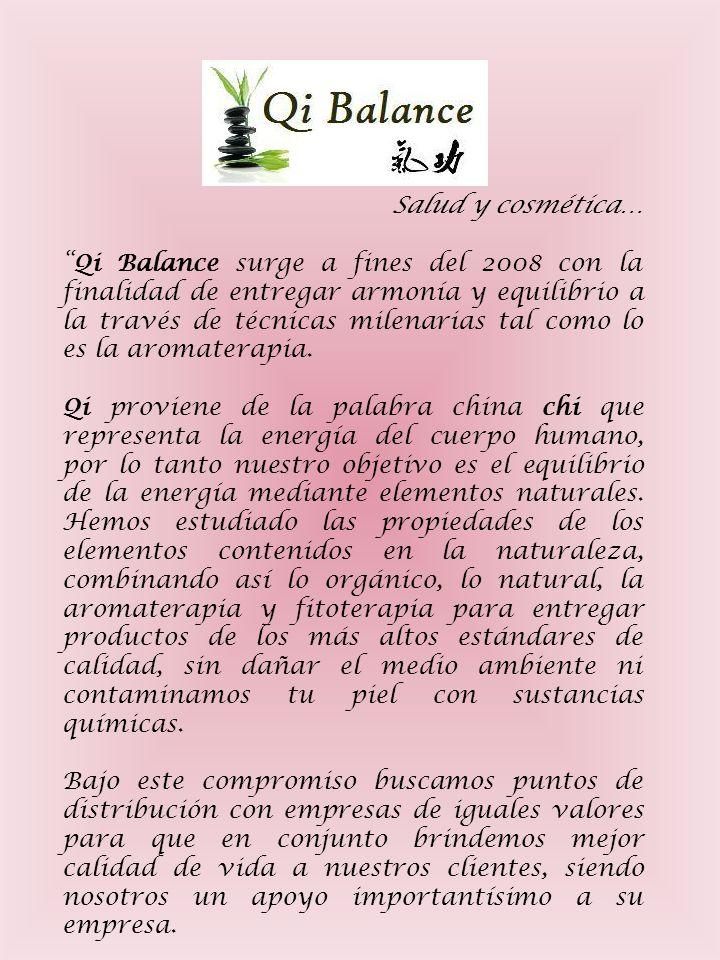 Salud y cosmética… Qi Balance surge a fines del 2008 con la finalidad de entregar armonía y equilibrio a la través de técnicas milenarias tal como lo es la aromaterapia.