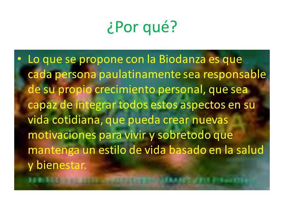 ¿Por qué? Lo que se propone con la Biodanza es que cada persona paulatinamente sea responsable de su propio crecimiento personal, que sea capaz de int
