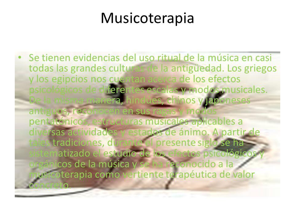 Musicoterapia Se tienen evidencias del uso ritual de la música en casi todas las grandes culturas de la antigüedad. Los griegos y los egipcios nos cue