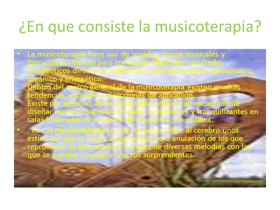 ¿En que consiste la musicoterapia? La musicoterapia hace uso de sonidos, trozos musicales y estructuras rítmicas para conseguir diferentes resultados