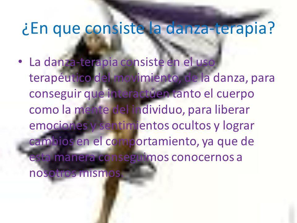 ¿En que consiste la danza-terapia? La danza-terapia consiste en el uso terapéutico del movimiento, de la danza, para conseguir que interactúen tanto e