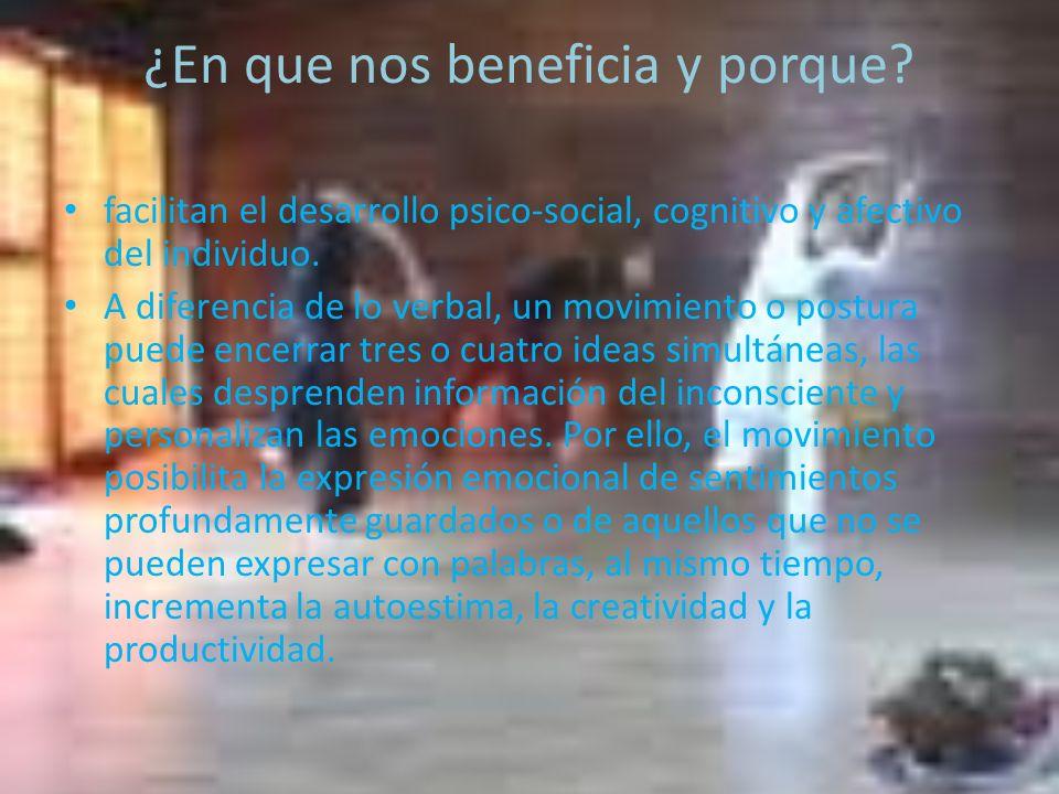 ¿En que nos beneficia y porque? facilitan el desarrollo psico-social, cognitivo y afectivo del individuo. A diferencia de lo verbal, un movimiento o p