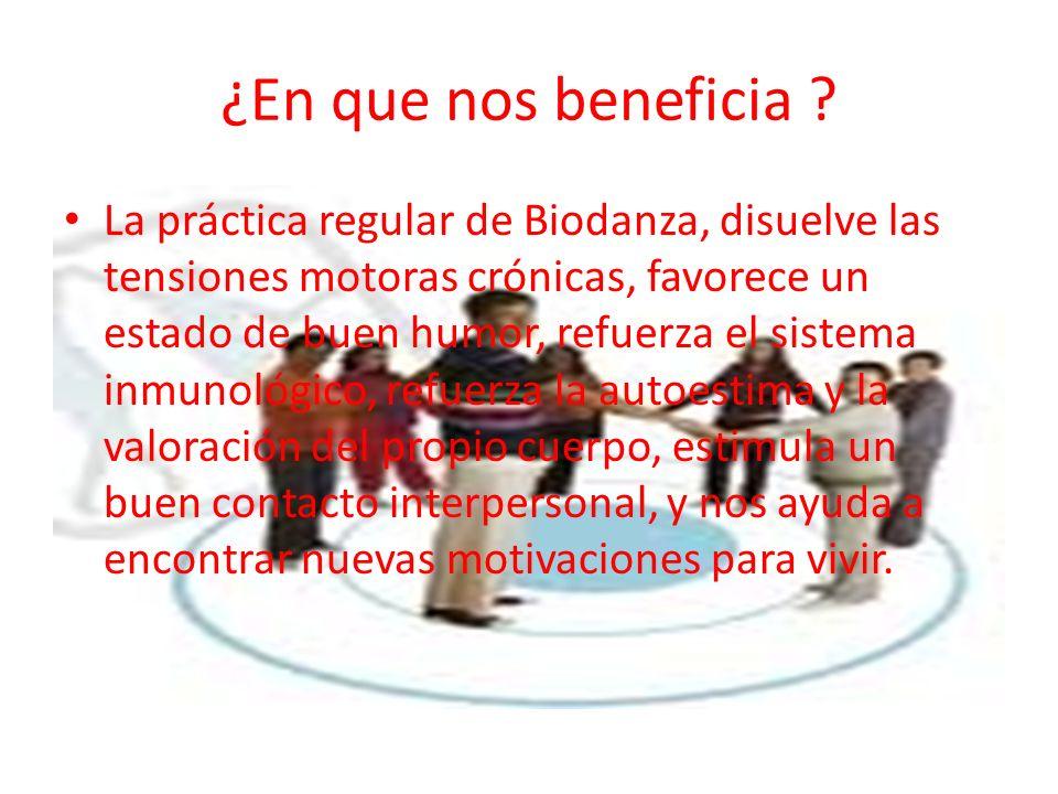 ¿En que nos beneficia ? La práctica regular de Biodanza, disuelve las tensiones motoras crónicas, favorece un estado de buen humor, refuerza el sistem