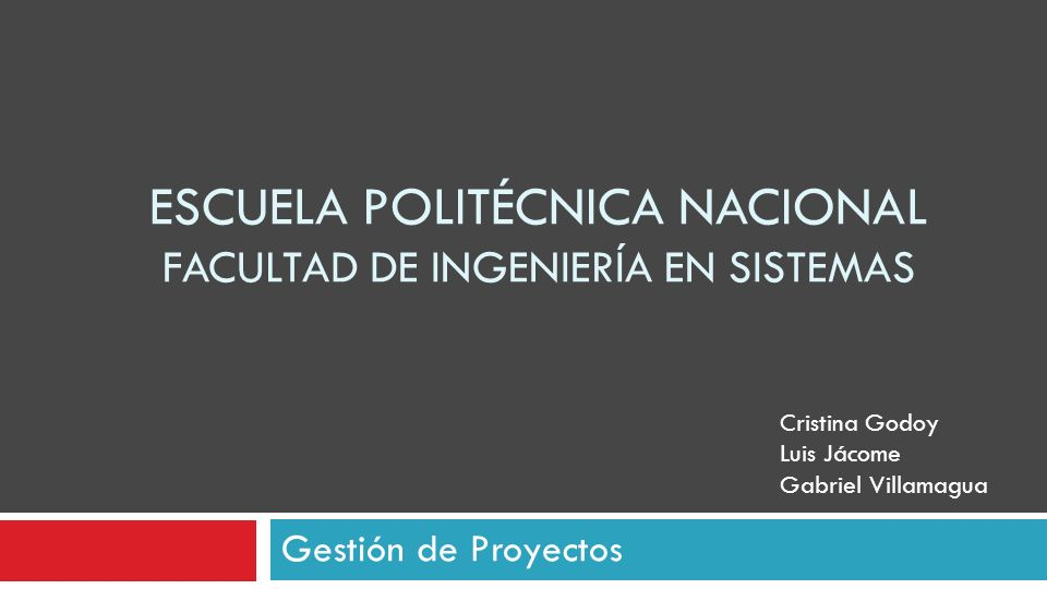 ESCUELA POLITÉCNICA NACIONAL FACULTAD DE INGENIERÍA EN SISTEMAS Gestión de Proyectos Cristina Godoy Luis Jácome Gabriel Villamagua