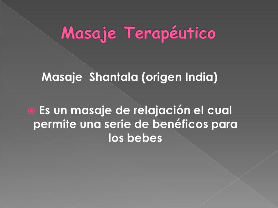 Masaje Shantala (origen India) Es un masaje de relajación el cual permite una serie de benéficos para los bebes