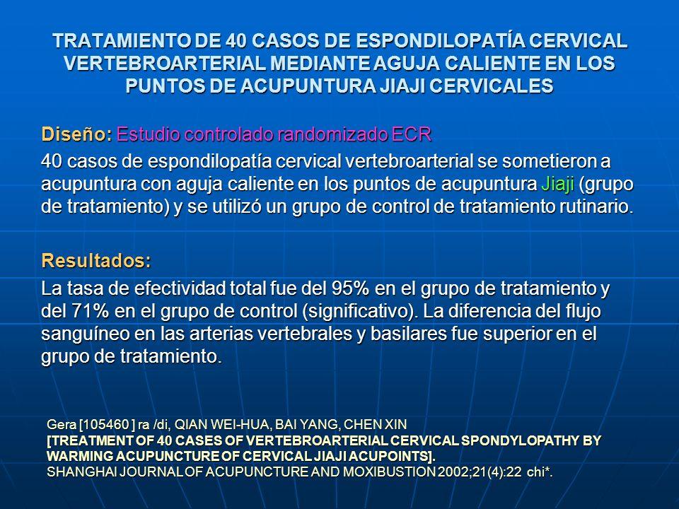 TRATAMIENTO DE 40 CASOS DE ESPONDILOPATÍA CERVICAL VERTEBROARTERIAL MEDIANTE AGUJA CALIENTE EN LOS PUNTOS DE ACUPUNTURA JIAJI CERVICALES Diseño: Estud