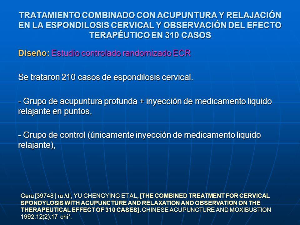 TRATAMIENTO COMBINADO CON ACUPUNTURA Y RELAJACIÓN EN LA ESPONDILOSIS CERVICAL Y OBSERVACIÓN DEL EFECTO TERAPÉUTICO EN 310 CASOS Diseño: Estudio contro