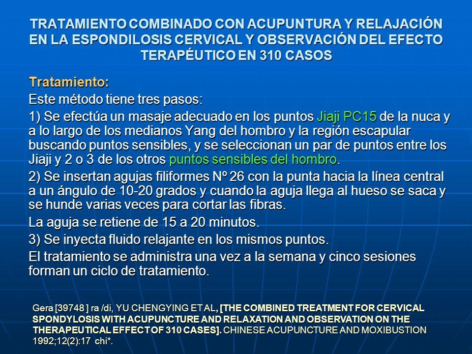 TRATAMIENTO COMBINADO CON ACUPUNTURA Y RELAJACIÓN EN LA ESPONDILOSIS CERVICAL Y OBSERVACIÓN DEL EFECTO TERAPÉUTICO EN 310 CASOS Tratamiento: Este méto