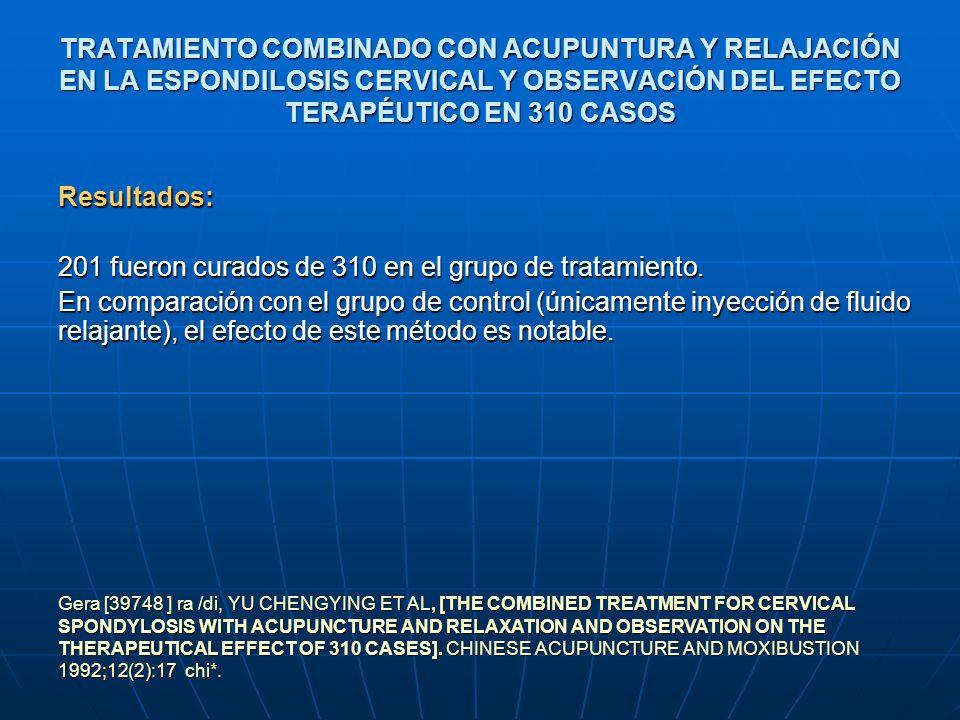 TRATAMIENTO COMBINADO CON ACUPUNTURA Y RELAJACIÓN EN LA ESPONDILOSIS CERVICAL Y OBSERVACIÓN DEL EFECTO TERAPÉUTICO EN 310 CASOS Resultados: 201 fueron