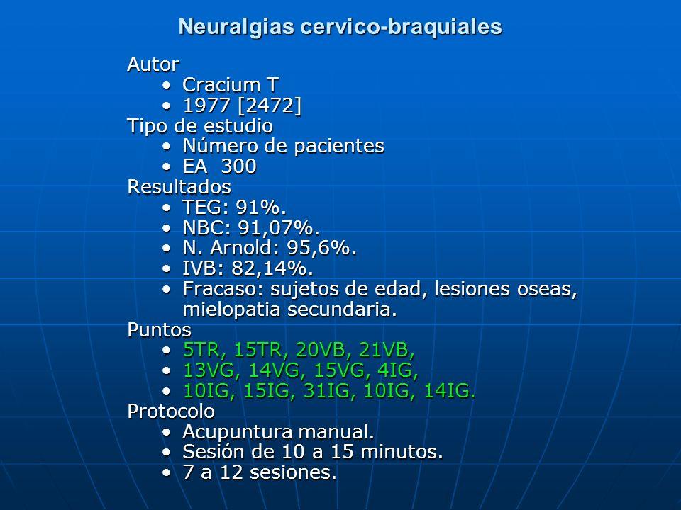Neuralgias cervico-braquiales Autor Cracium T 1977 [2472] Tipo de estudio Número de pacientes EA 300Resultados TEG: 91%. NBC: 91,07%. N. Arnold: 95,6%