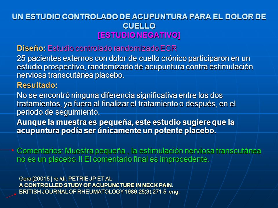 UN ESTUDIO CONTROLADO DE ACUPUNTURA PARA EL DOLOR DE CUELLO [ESTUDIO NEGATIVO] Diseño: Estudio controlado randomizado ECR 25 pacientes externos con do