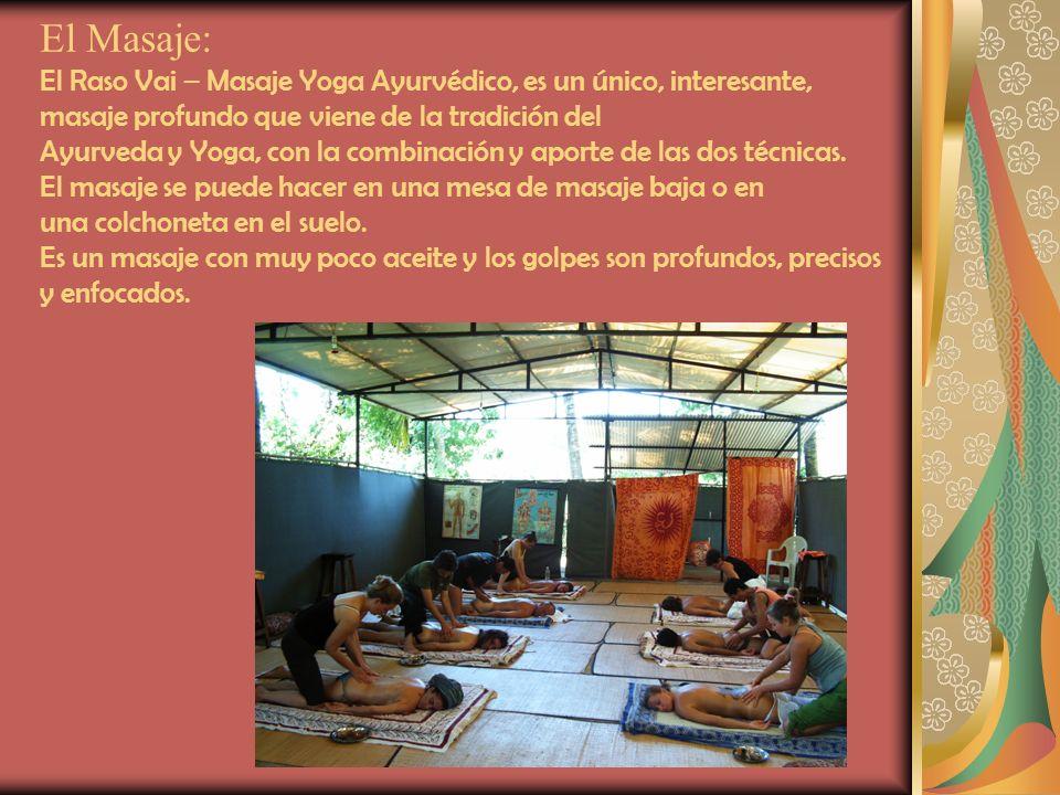 El Masaje: El Raso Vai – Masaje Yoga Ayurvédico, es un único, interesante, masaje profundo que viene de la tradición del Ayurveda y Yoga, con la combi