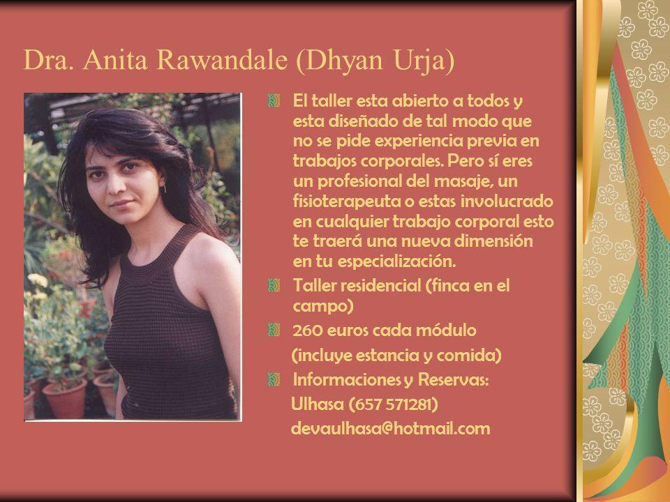 Dra. Anita Rawandale (Dhyan Urja) El taller esta abierto a todos y esta diseñado de tal modo que no se pide experiencia previa en trabajos corporales.