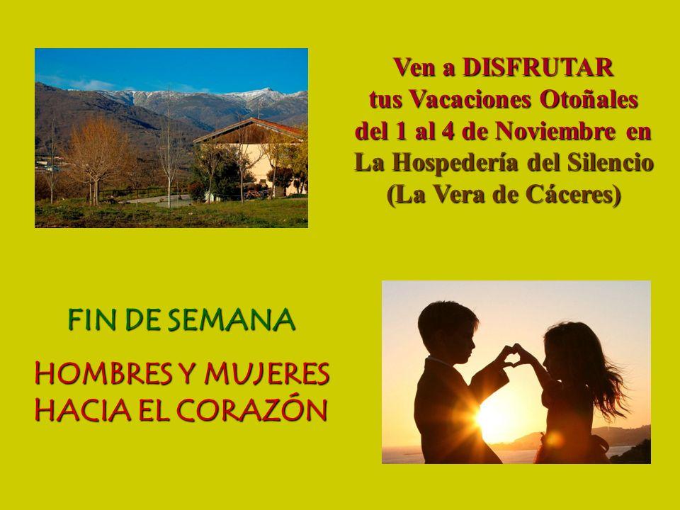 FIN DE SEMANA HOMBRES Y MUJERES HACIA EL CORAZÓN Ven a DISFRUTAR tus Vacaciones Otoñales del 1 al 4 de Noviembre en La Hospedería del Silencio (La Ver