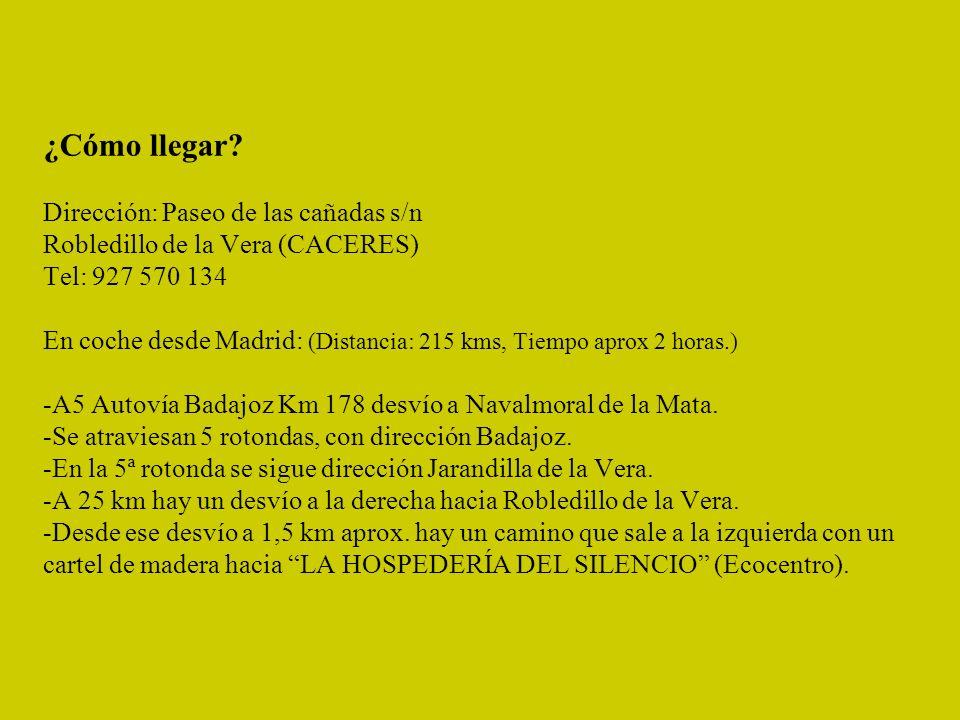 ¿Cómo llegar? Dirección: Paseo de las cañadas s/n Robledillo de la Vera (CACERES) Tel: 927 570 134 En coche desde Madrid: (Distancia: 215 kms, Tiempo