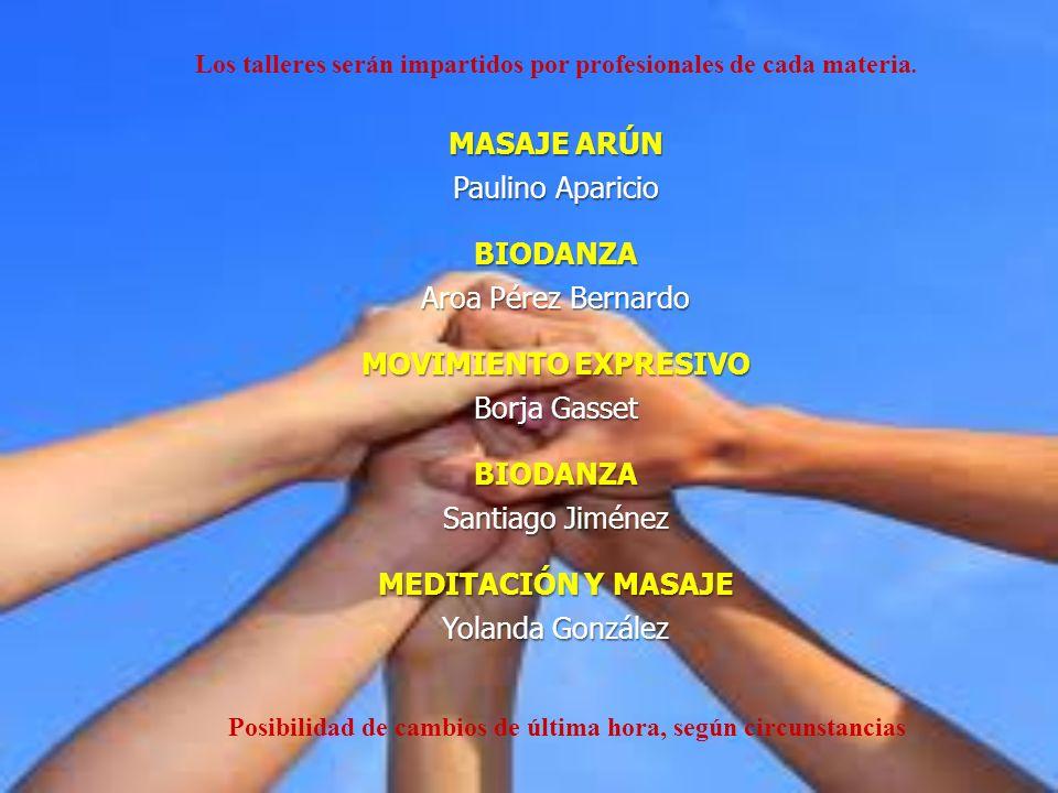 Los talleres serán impartidos por profesionales de cada materia. MASAJE ARÚN Paulino Aparicio BIODANZA Aroa Pérez Bernardo MOVIMIENTO EXPRESIVO Borja