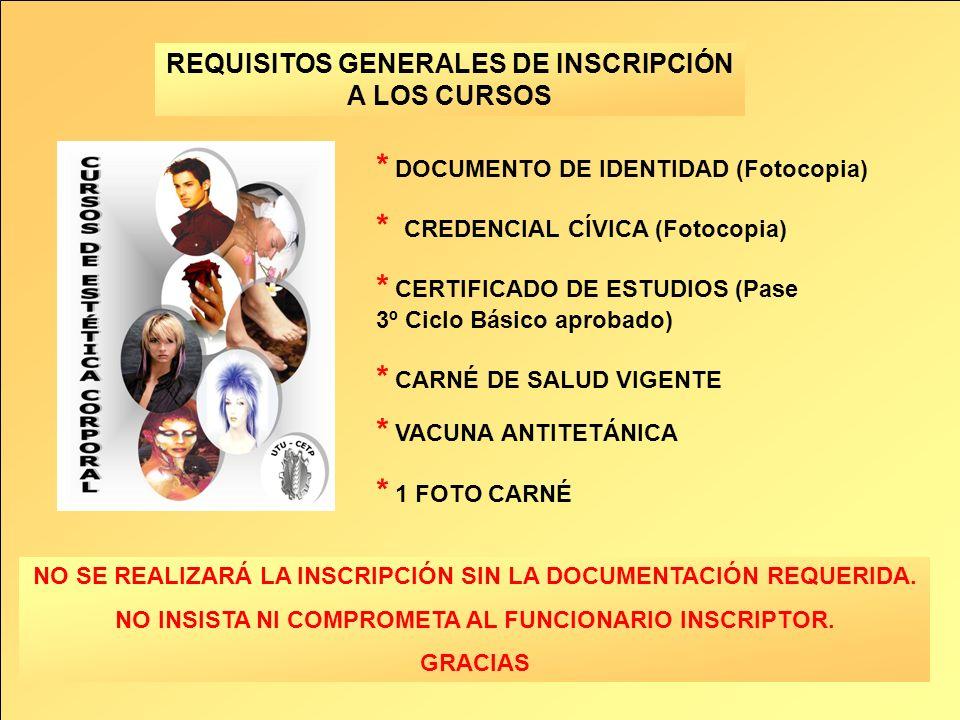 REQUISITOS GENERALES DE INSCRIPCIÓN A LOS CURSOS * DOCUMENTO DE IDENTIDAD (Fotocopia) * CREDENCIAL CÍVICA (Fotocopia) * CERTIFICADO DE ESTUDIOS (Pase 3º Ciclo Básico aprobado) * CARNÉ DE SALUD VIGENTE * VACUNA ANTITETÁNICA * 1 FOTO CARNÉ NO SE REALIZARÁ LA INSCRIPCIÓN SIN LA DOCUMENTACIÓN REQUERIDA.