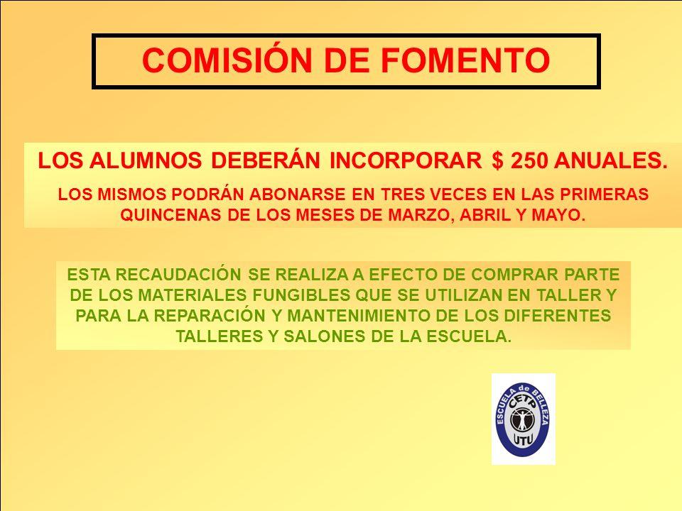 COMISIÓN DE FOMENTO LOS ALUMNOS DEBERÁN INCORPORAR $ 250 ANUALES.