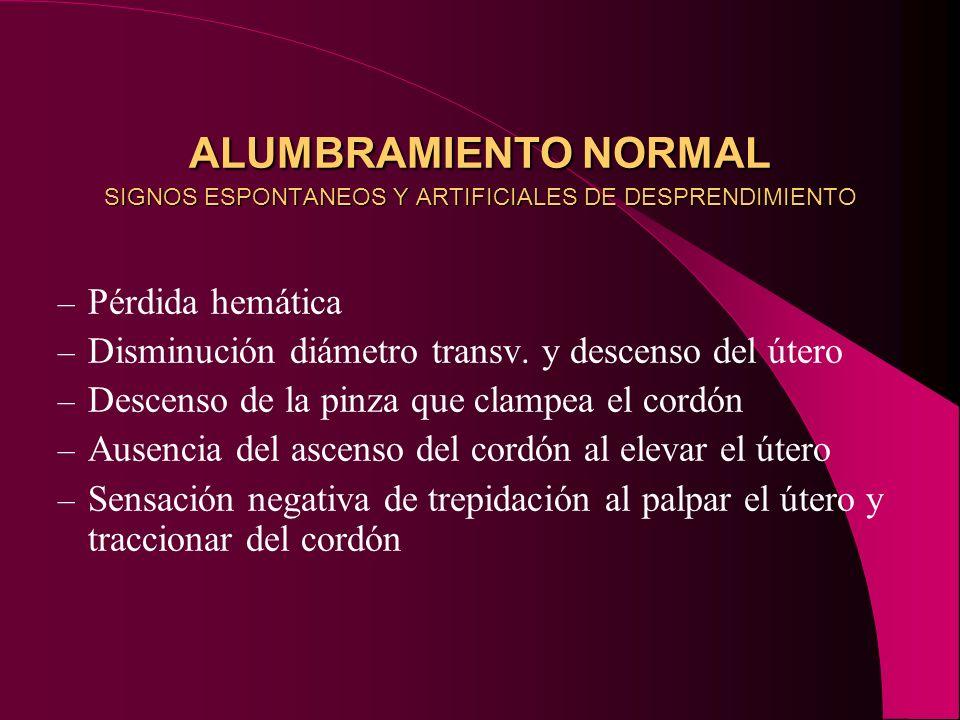 ALUMBRAMIENTO NORMAL PERDIDA HEMATICA 300 – 500 cc: Pérdida normal > 500 cc: Hemorragia del post parto mayor riesgo de shock hipovolémico (Hb < 11g/dl) > 1000 cc: Hemorrgia severa