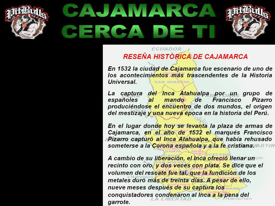 TIERRA DE ABUNDANCIA RESEÑA HISTÒRICA DE CAJAMARCA En 1532 la ciudad de Cajamarca fue escenario de uno de los acontecimientos más trascendentes de la