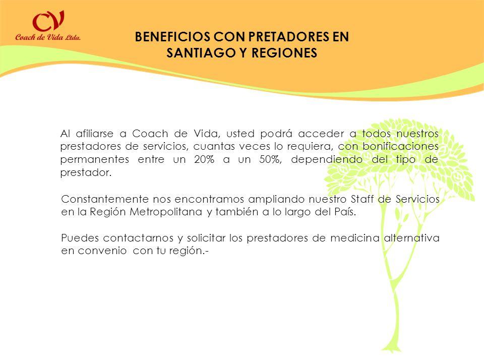 BENEFICIOS CON PRETADORES EN SANTIAGO Y REGIONES Al afiliarse a Coach de Vida, usted podrá acceder a todos nuestros prestadores de servicios, cuantas