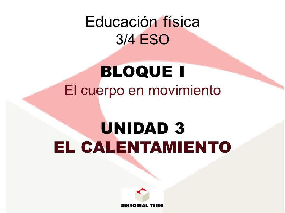 Educación física 3/4 ESO BLOQUE I El cuerpo en movimiento UNIDAD 3 EL CALENTAMIENTO