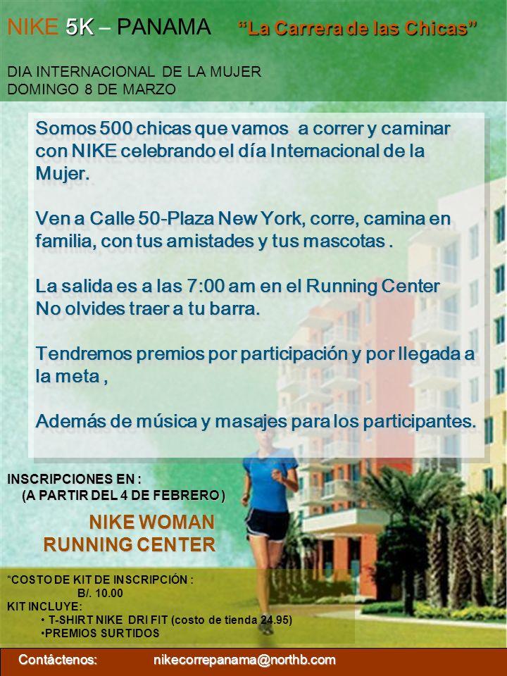 5K La Carrera de las Chicas NIKE 5K – PANAMA La Carrera de las Chicas DIA INTERNACIONAL DE LA MUJER DOMINGO 8 DE MARZO NIKE WOMAN RUNNING CENTER *COST