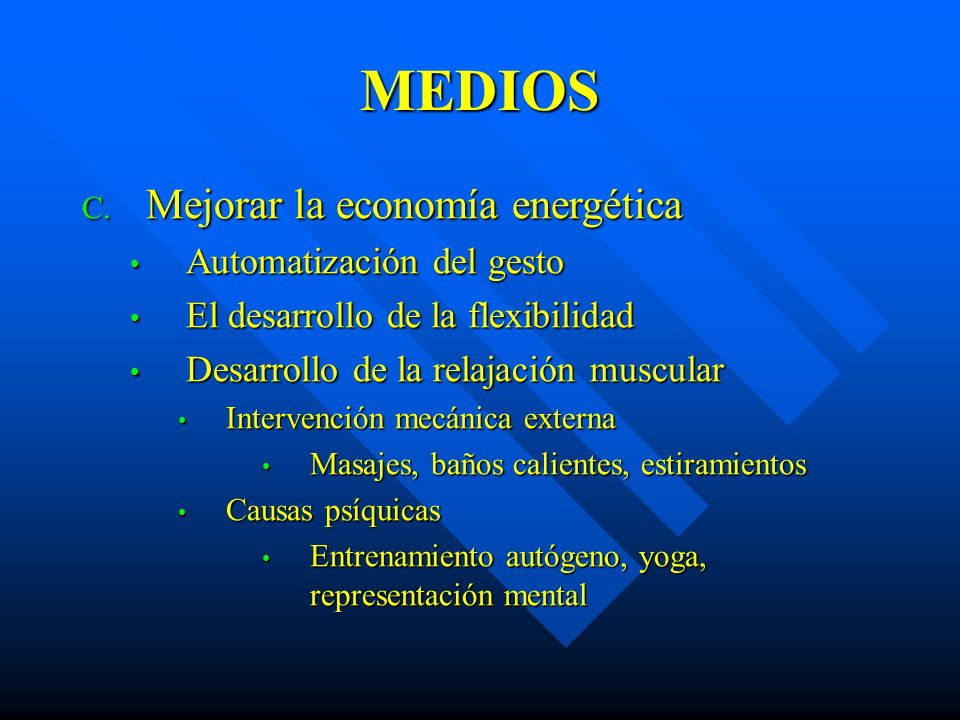 MEDIOS C. Mejorar la economía energética Automatización del gesto Automatización del gesto El desarrollo de la flexibilidad El desarrollo de la flexib