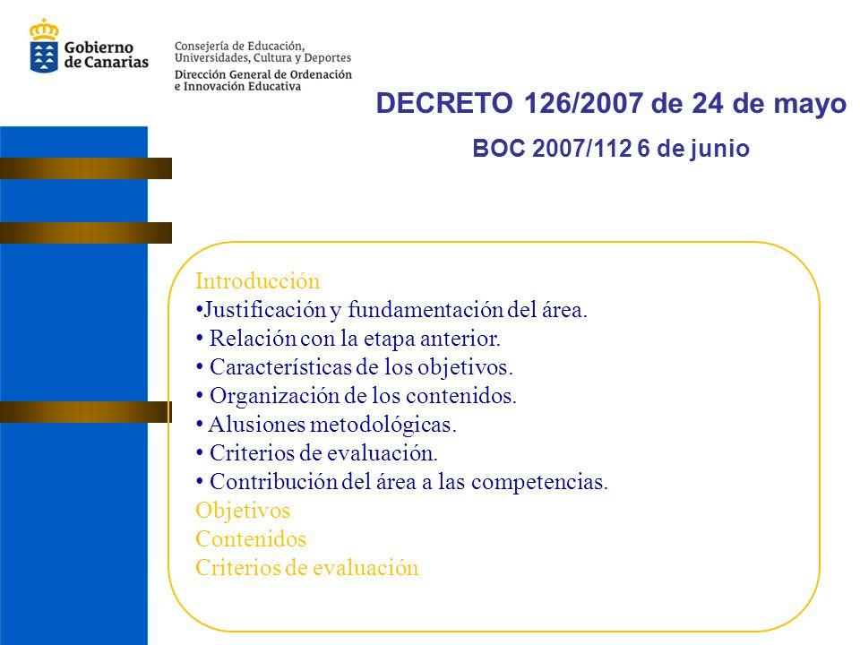 DECRETO 126/2007 de 24 de mayo BOC 2007/112 6 de junio Introducción Justificación y fundamentación del área.