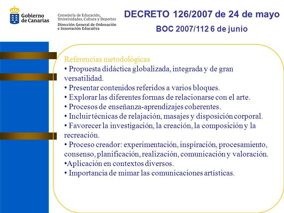 DECRETO 126/2007 de 24 de mayo BOC 2007/112 6 de junio Referencias metodológicas Propuesta didáctica globalizada, integrada y de gran versatilidad.