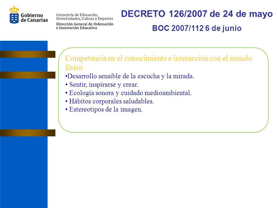 DECRETO 126/2007 de 24 de mayo BOC 2007/112 6 de junio Competencia en el conocimiento e interacción con el mundo físico Desarrollo sensible de la escucha y la mirada.
