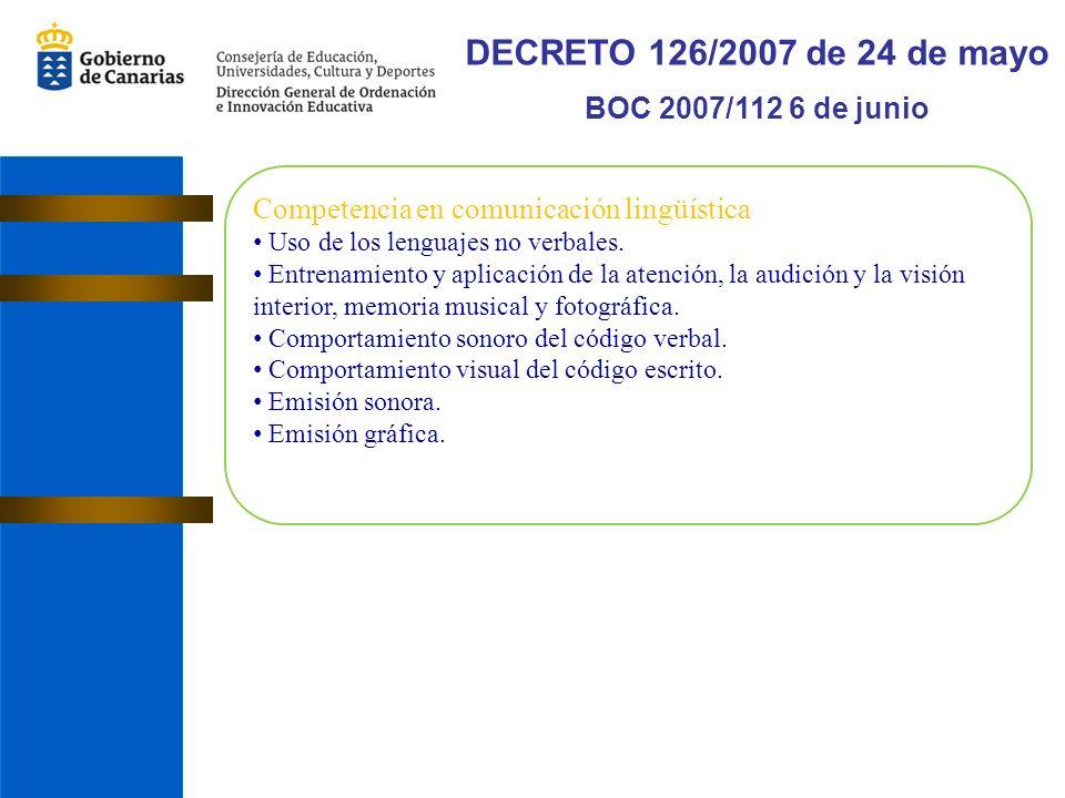 DECRETO 126/2007 de 24 de mayo BOC 2007/112 6 de junio Competencia en comunicación lingüística Uso de los lenguajes no verbales.