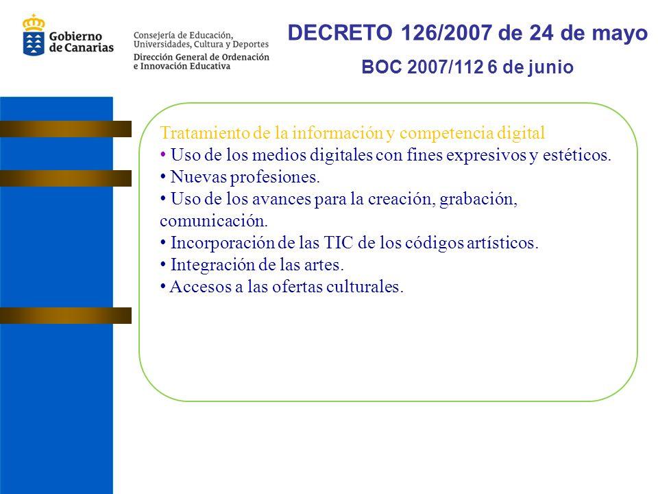 DECRETO 126/2007 de 24 de mayo BOC 2007/112 6 de junio Tratamiento de la información y competencia digital Uso de los medios digitales con fines expresivos y estéticos.