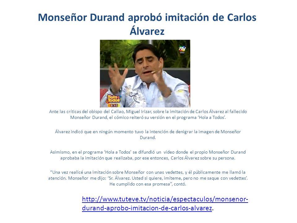 Monseñor Durand aprobó imitación de Carlos Álvarez Ante las críticas del obispo del Callao, Miguel Irizar, sobre la imitación de Carlos Álvarez al fal