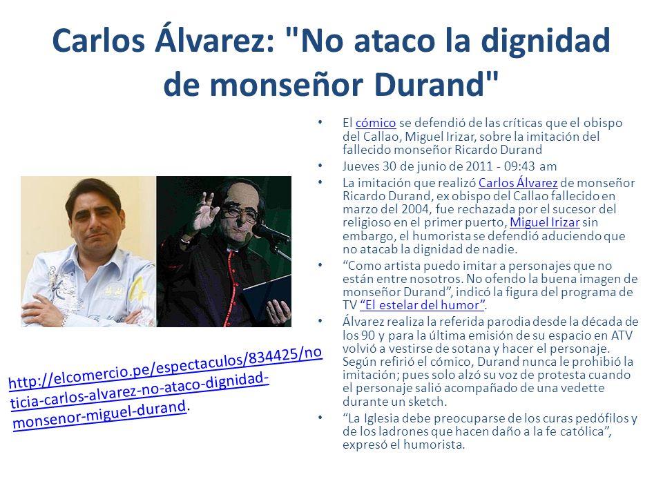 Álvarez respondió al Obispo por oponerse a Monseñor Durazno Luego que el obispo del Callao, Miguel Irizar, criticara a Carlos Álvarez por su imitación al fallecido Monseñor Durand, el reconocido humorista le respondió tajantemente.