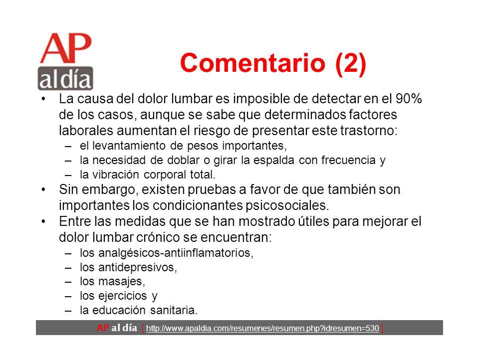 AP al día [ http://www.apaldia.com/resumenes/resumen.php idresumen=530 ] Comentario (1) El dolor lumbar es: –un motivo de consulta frecuente y –una de las principales causas de absentismo laboral, dada la frecuencia y duración media de las bajas laborales por este motivo (en España: 21 días).