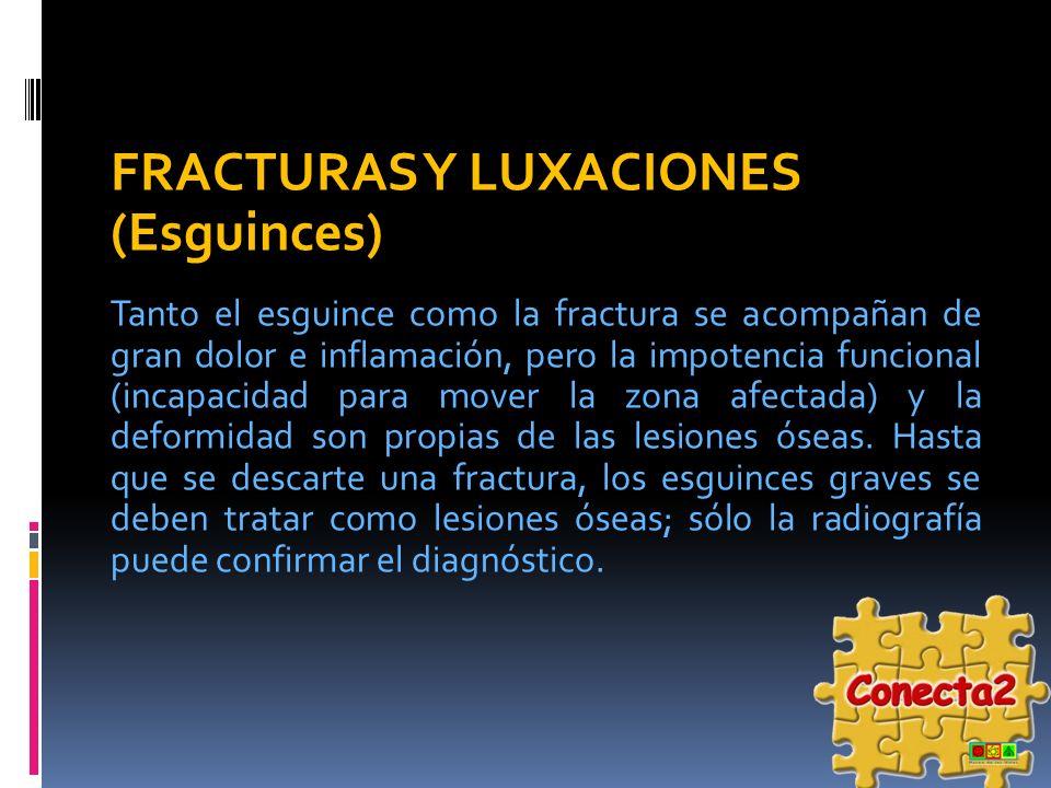 FRACTURAS Y LUXACIONES (Esguinces) Tanto el esguince como la fractura se acompañan de gran dolor e inflamación, pero la impotencia funcional (incapaci