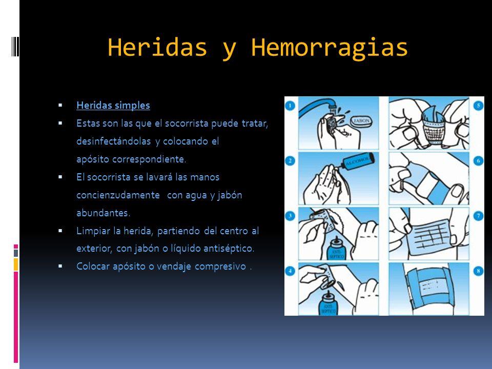 Heridas y Hemorragias Heridas simples Estas son las que el socorrista puede tratar, desinfectándolas y colocando el apósito correspondiente. El socorr