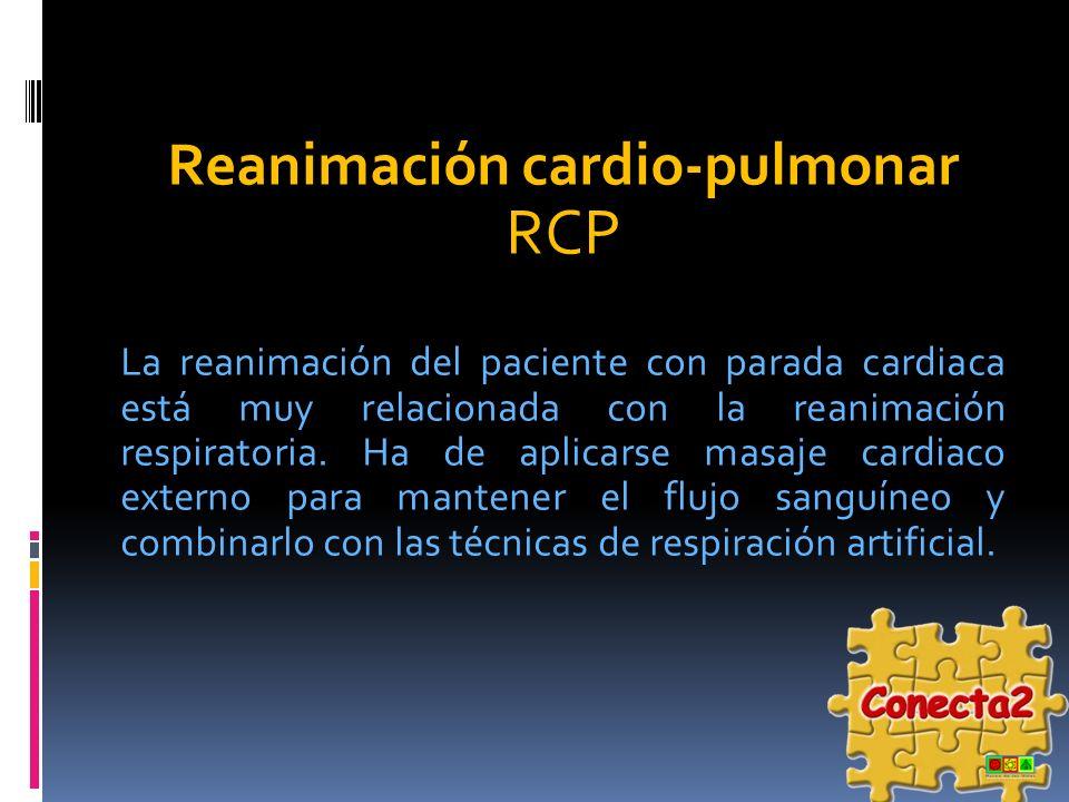 Reanimación cardio-pulmonar RCP La reanimación del paciente con parada cardiaca está muy relacionada con la reanimación respiratoria. Ha de aplicarse