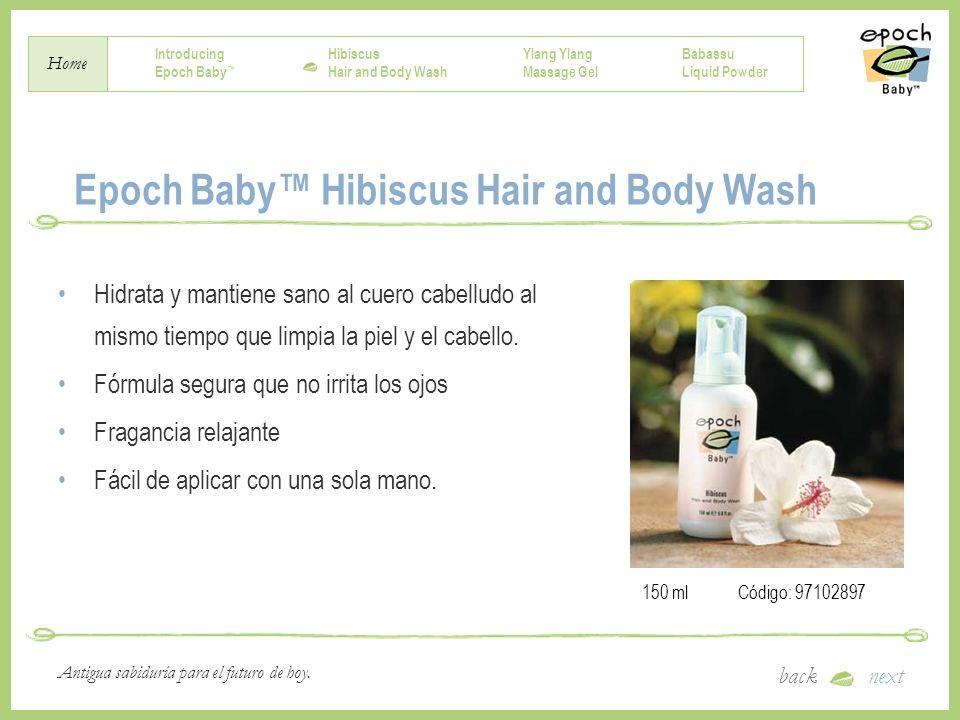 Introducing Epoch Baby Hibiscus Hair and Body Wash Ylang Massage Gel Babassu Liquid Powder Home backnext Antigua sabiduría para el futuro de hoy.