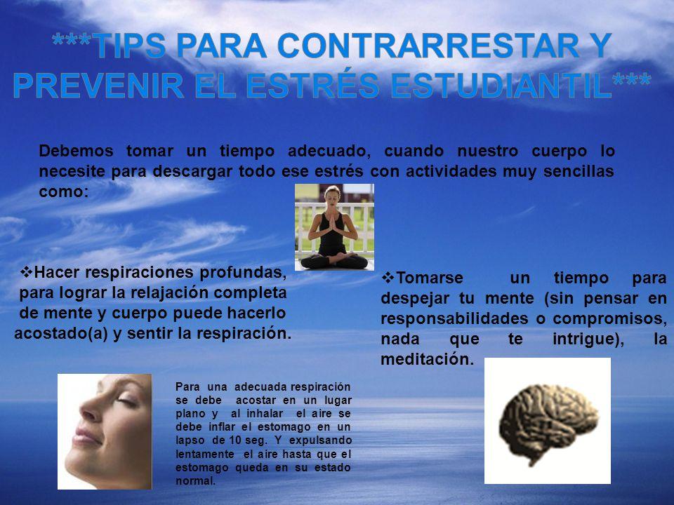 Hacer respiraciones profundas, para lograr la relajación completa de mente y cuerpo puede hacerlo acostado(a) y sentir la respiración. Tomarse un tiem