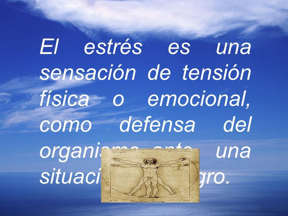El estrés es una sensación de tensión física o emocional, como defensa del organismo ante una situación de peligro.