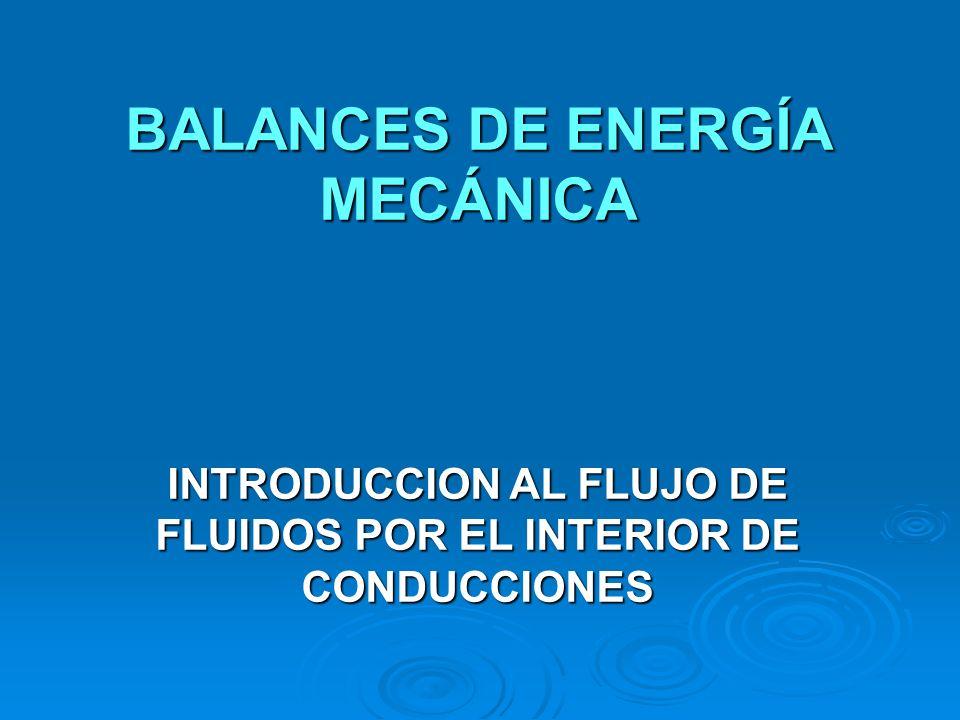 BALANCES DE ENERGÍA MECÁNICA INTRODUCCION AL FLUJO DE FLUIDOS POR EL INTERIOR DE CONDUCCIONES