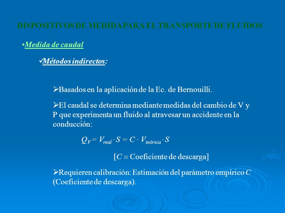 Medida de caudal DISPOSITIVOS DE MEDIDA PARA EL TRANSPORTE DE FLUIDOS Métodos indirectos: Basados en la aplicación de la Ec. de Bernouilli. El caudal