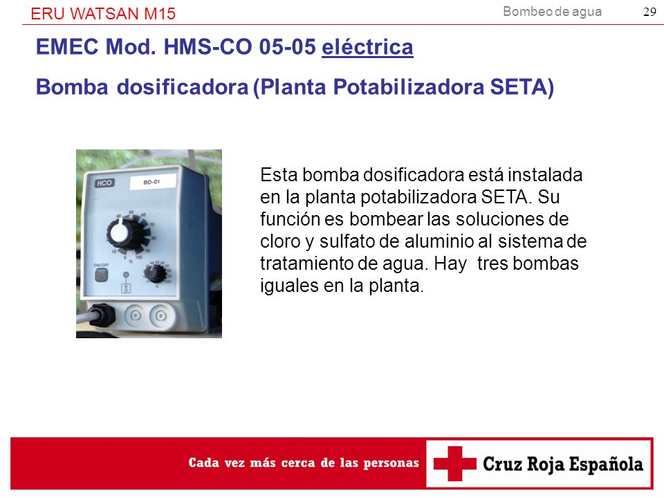 Bombeo de agua ERU WATSAN M15 29 EMEC Mod. HMS-CO 05-05 eléctrica Bomba dosificadora (Planta Potabilizadora SETA) Esta bomba dosificadora está instala