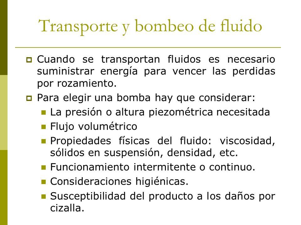 Transporte y bombeo de fluido Cuando se transportan fluidos es necesario suministrar energía para vencer las perdidas por rozamiento. Para elegir una