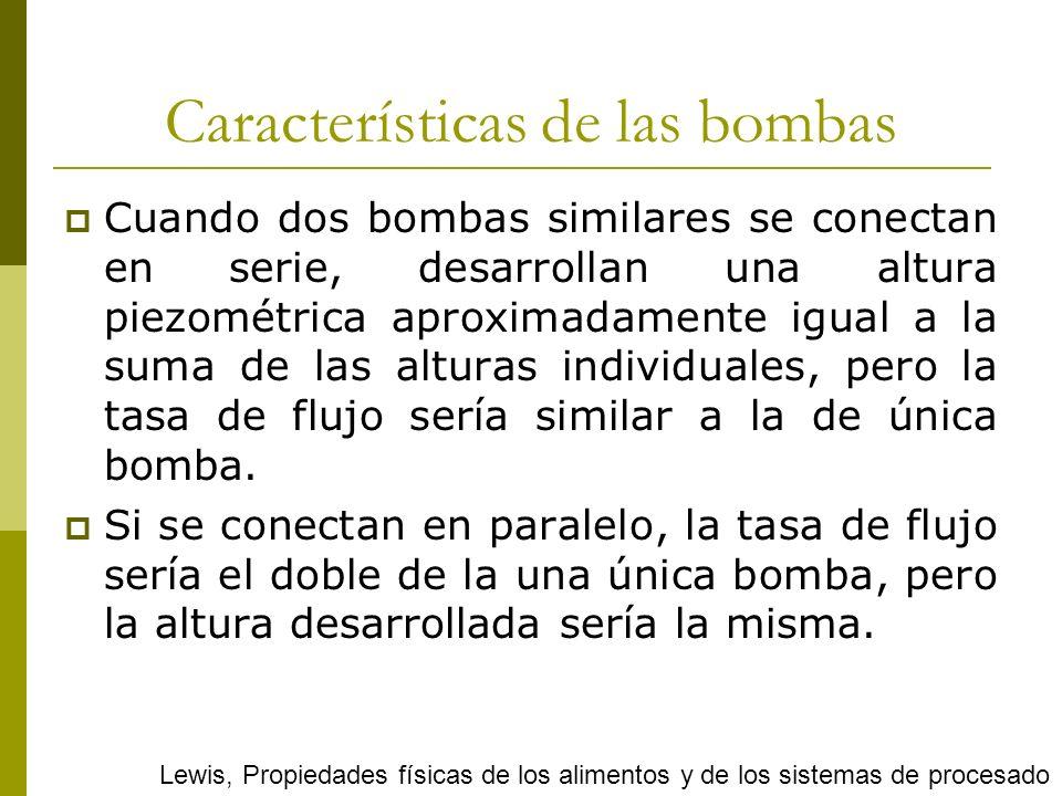 Características de las bombas Cuando dos bombas similares se conectan en serie, desarrollan una altura piezométrica aproximadamente igual a la suma de