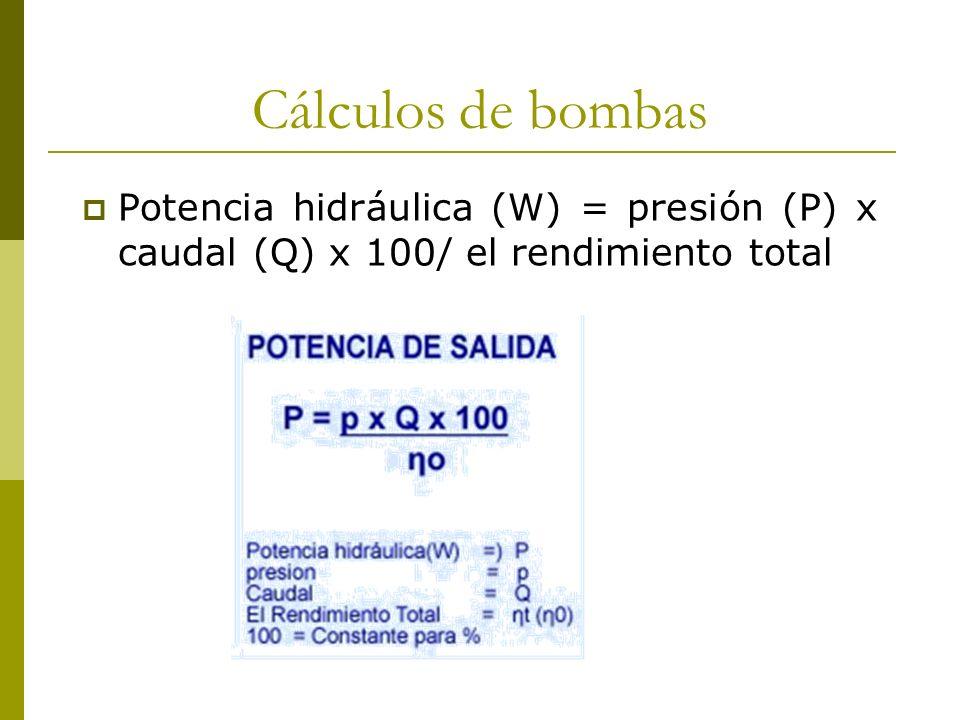 Cálculos de bombas Potencia hidráulica (W) = presión (P) x caudal (Q) x 100/ el rendimiento total